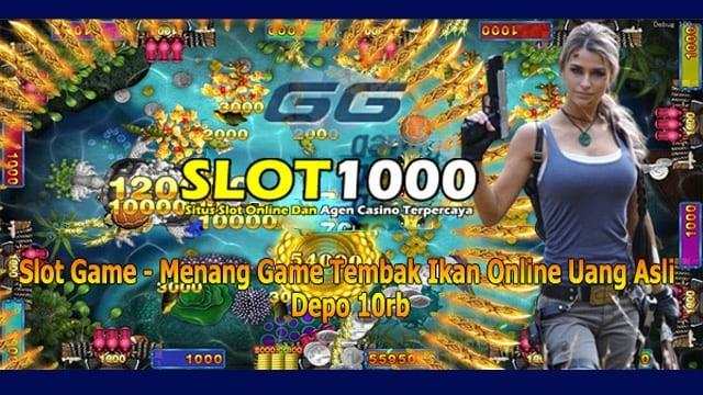 Slot Game - Menang Game Tembak Ikan Online Uang Asli Depo 10rb